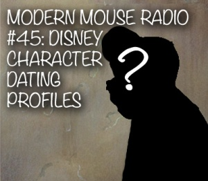 MODERN MOUSE RADIO  #45 DISNEY  CHARACTER  DATING  PROFILES